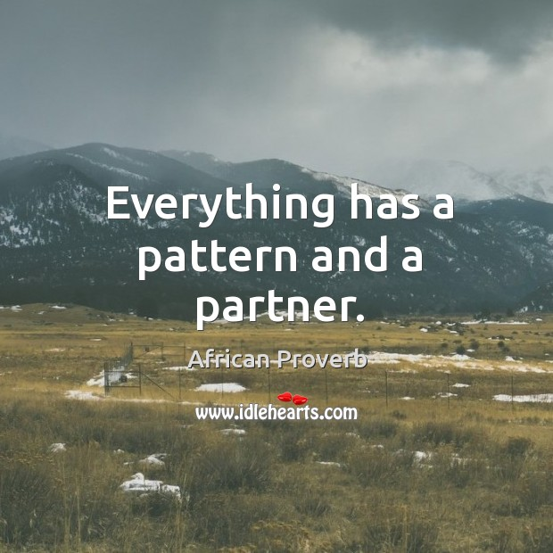 Image, Everything has a pattern and a partner.