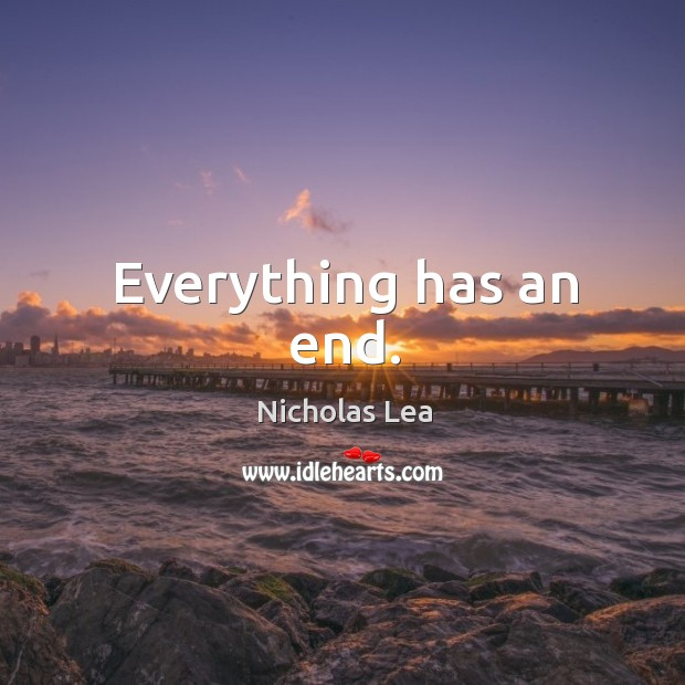 Everything has an end. Nicholas Lea Picture Quote
