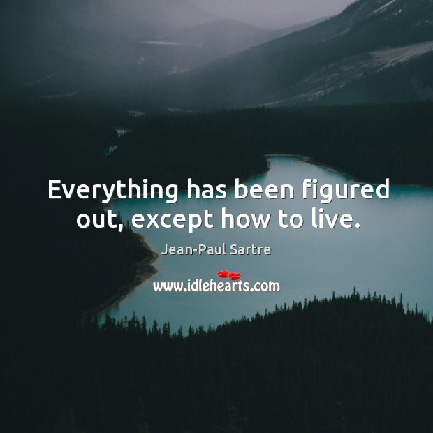 Everything has been figured out, except how to live. Image
