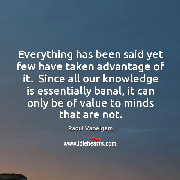 Everything has been said yet few have taken advantage of it.  Since Raoul Vaneigem Picture Quote