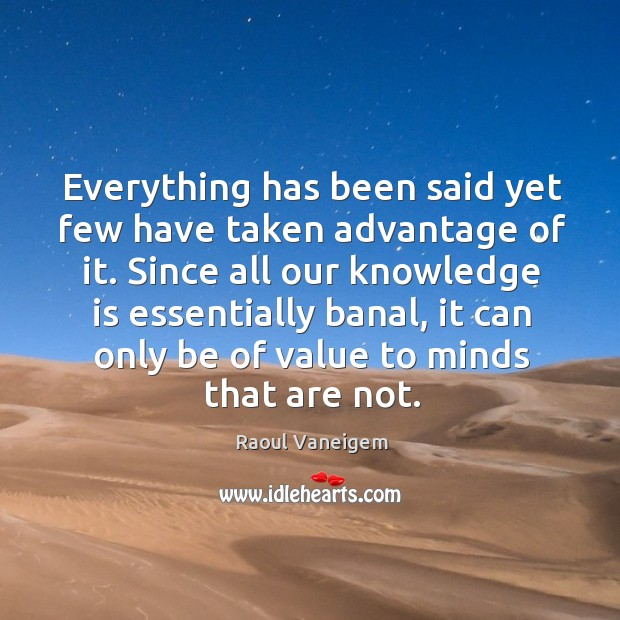 Everything has been said yet few have taken advantage of it. Raoul Vaneigem Picture Quote