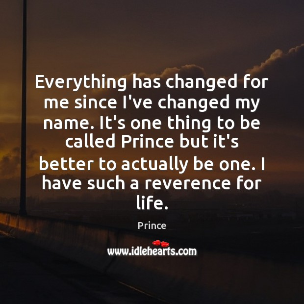Everything has changed for me since I've changed my name. It's one Prince Picture Quote