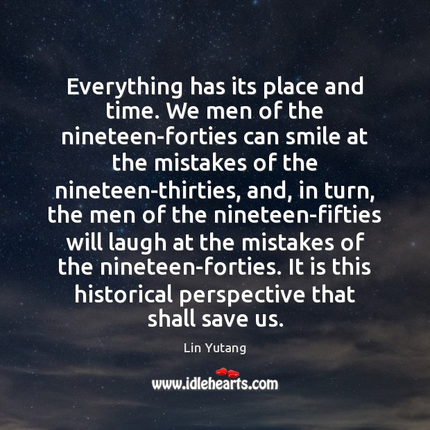 Image, Everything has its place and time. We men of the nineteen-forties can