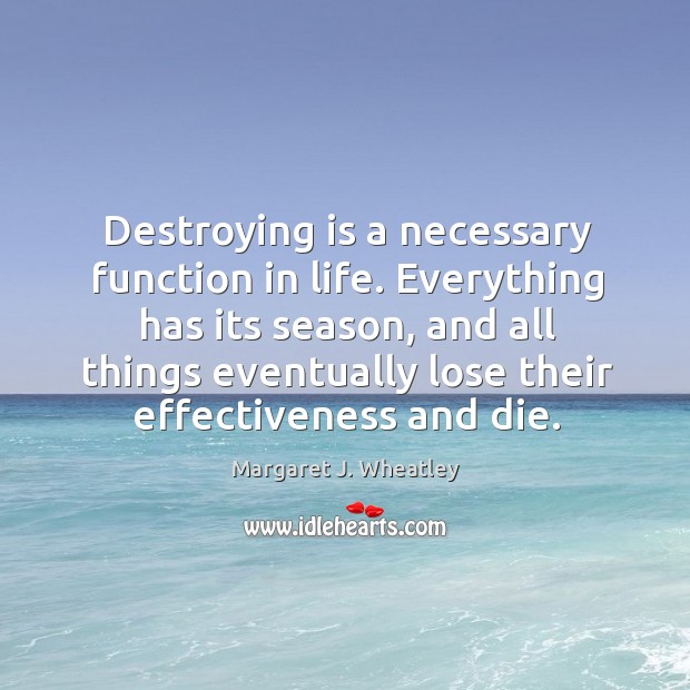 Image, Everything has its season, and all things eventually lose their effectiveness and die.