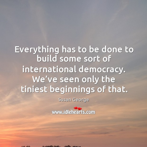 Image, Everything has to be done to build some sort of international democracy.