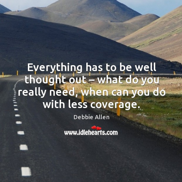 Everything has to be well thought out – what do you really need, when can you do with less coverage. Image