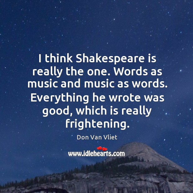 Everything he wrote was good, which is really frightening. Image