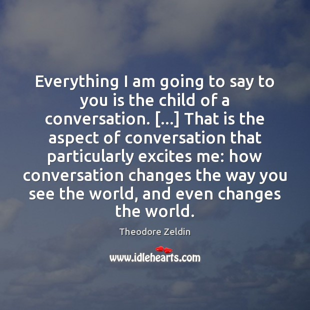 Everything I am going to say to you is the child of Image