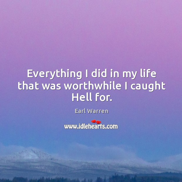 Everything I did in my life that was worthwhile I caught hell for. Image