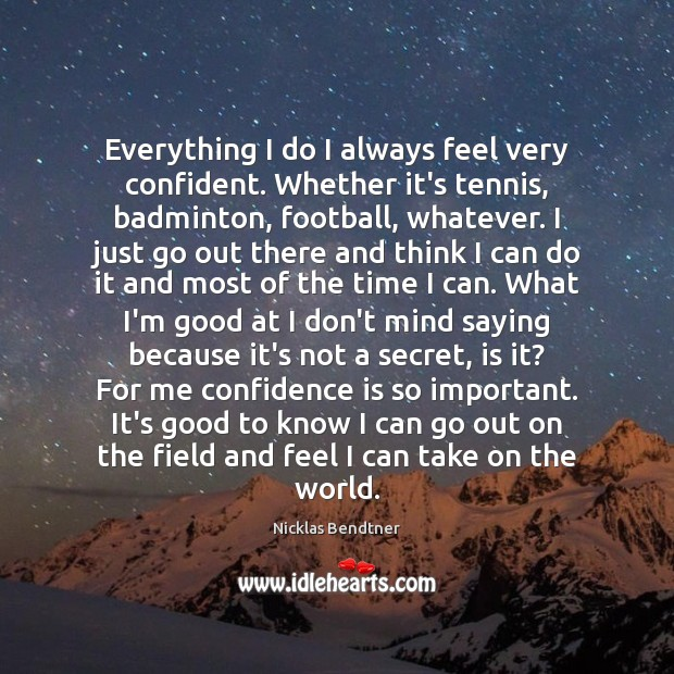 Everything I do I always feel very confident. Whether it's tennis, badminton, Secret Quotes Image