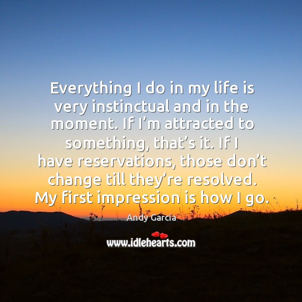 Everything I do in my life is very instinctual and in the moment. Image