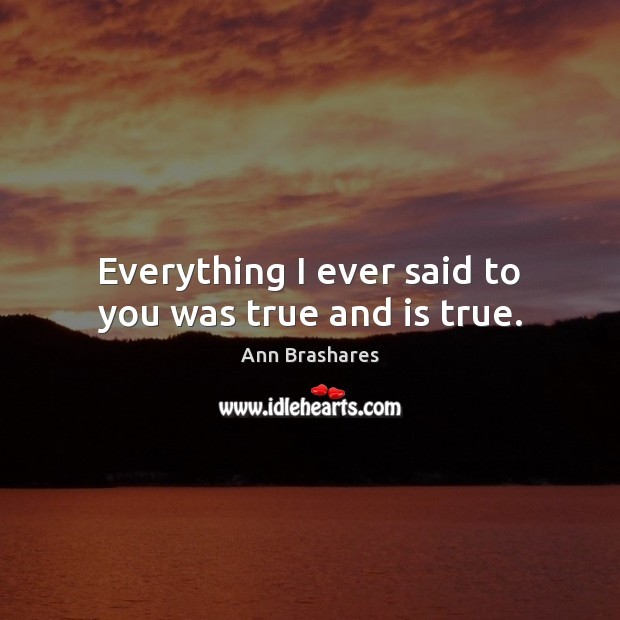 Everything I ever said to you was true and is true. Image