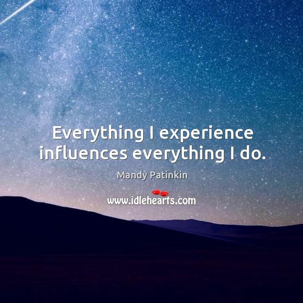 Image, Everything I experience influences everything I do.