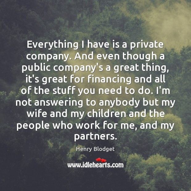 Everything I have is a private company. And even though a public Image