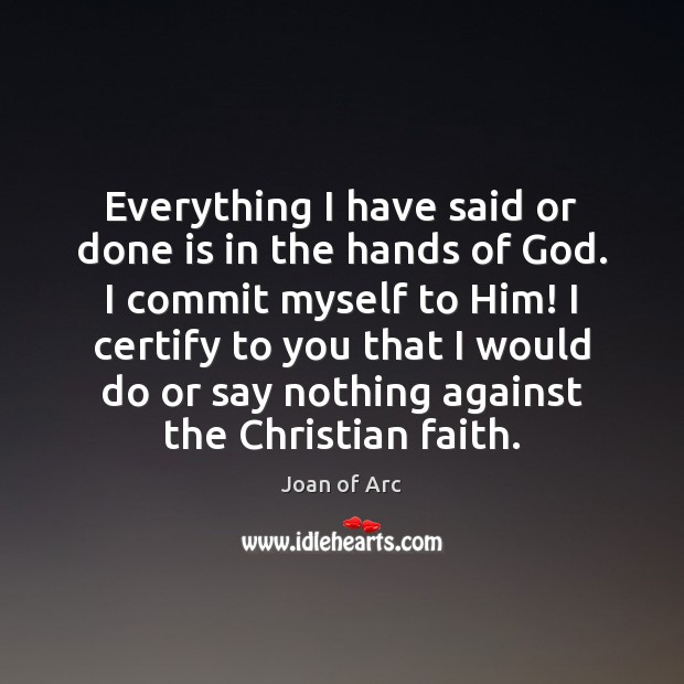 Everything I have said or done is in the hands of God. Image