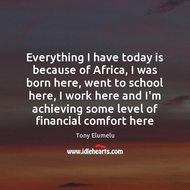 Everything I have today is because of Africa, I was born here, Image