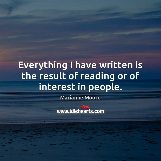 Everything I have written is the result of reading or of interest in people. Image