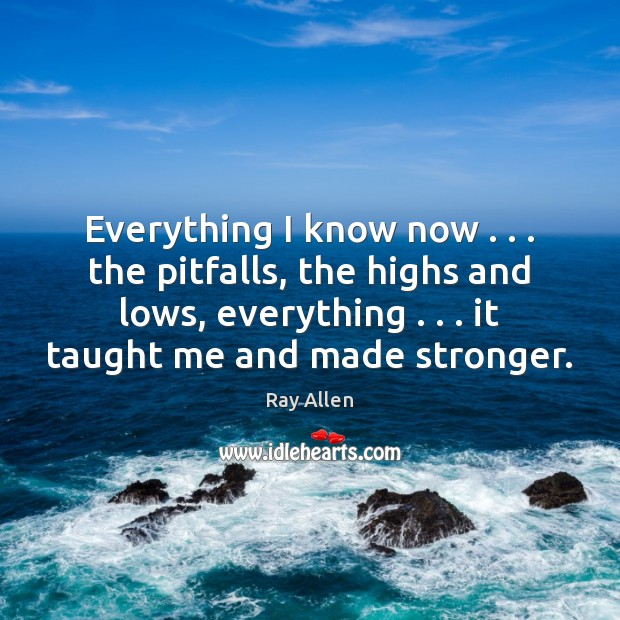Everything I know now . . . the pitfalls, the highs and lows, everything . . . it Image