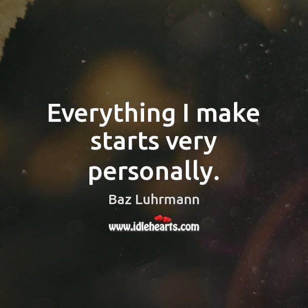 Image, Everything I make starts very personally.