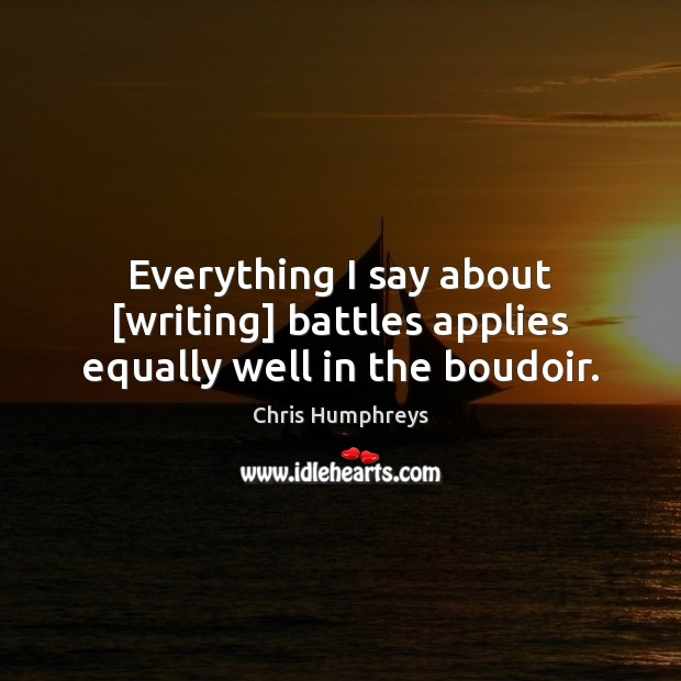Everything I say about [writing] battles applies equally well in the boudoir. Image