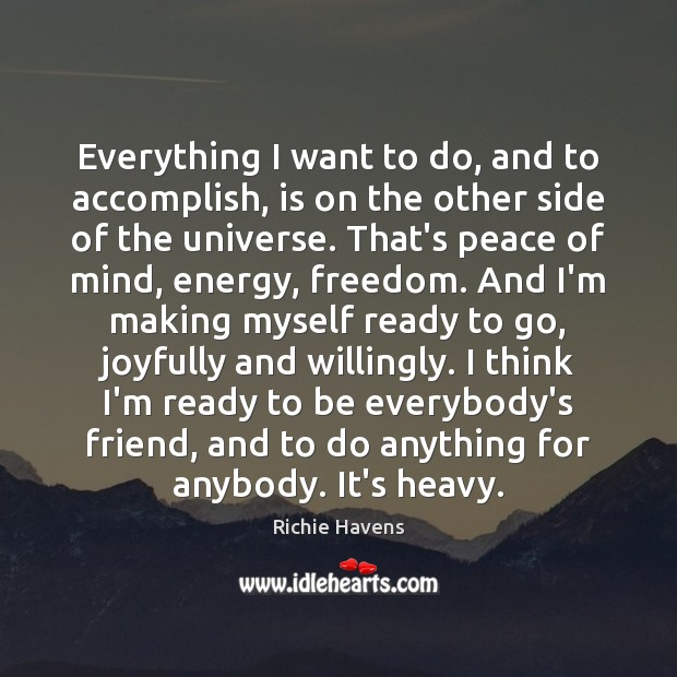 Everything I want to do, and to accomplish, is on the other Richie Havens Picture Quote