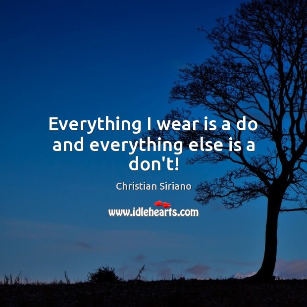 Everything I wear is a do and everything else is a don't! Image