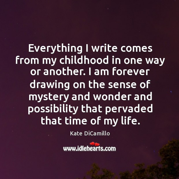 Everything I write comes from my childhood in one way or another. Image