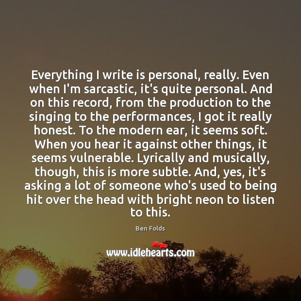 Everything I write is personal, really. Even when I'm sarcastic, it's quite Sarcastic Quotes Image