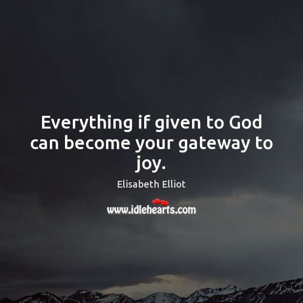 Everything if given to God can become your gateway to joy. Image