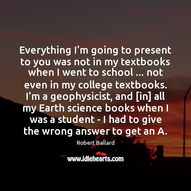 Everything I'm going to present to you was not in my textbooks School Quotes Image