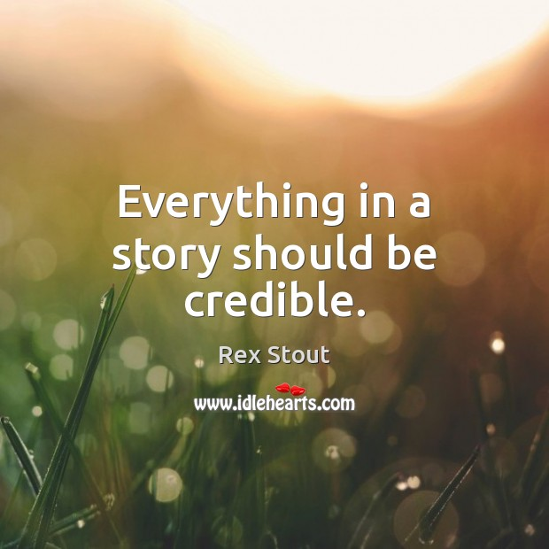 Everything in a story should be credible. Image