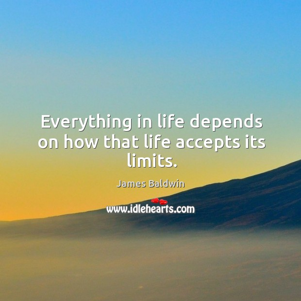 Everything in life depends on how that life accepts its limits. Image