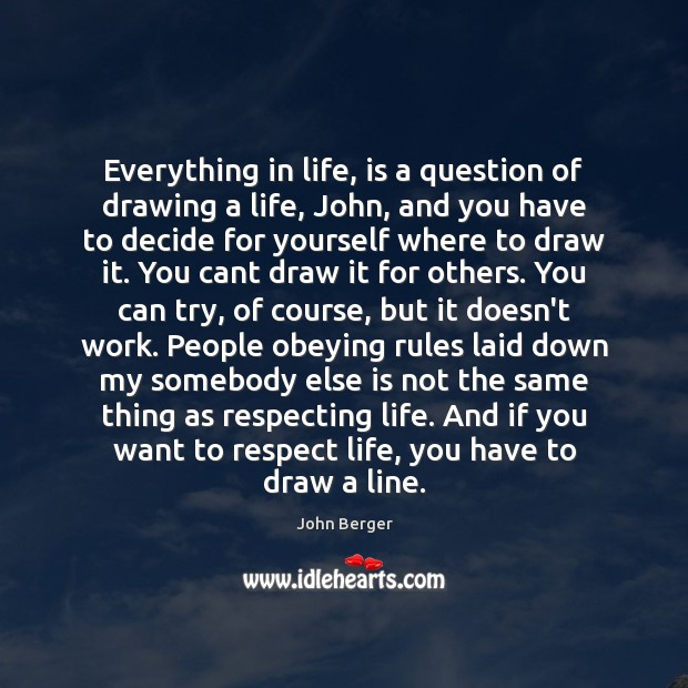 Image, Everything in life, is a question of drawing a life, John, and