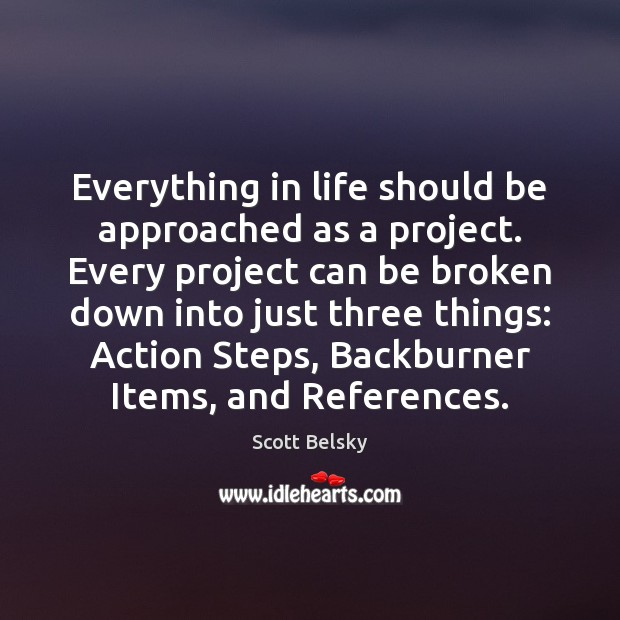 Everything in life should be approached as a project. Every project can Scott Belsky Picture Quote