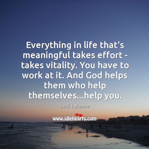 Everything in life that's meaningful takes effort – takes vitality. You have Image