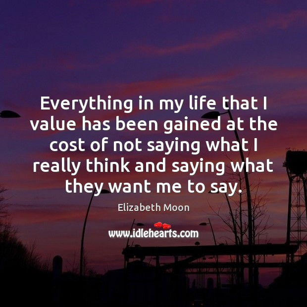 Everything in my life that I value has been gained at the Elizabeth Moon Picture Quote