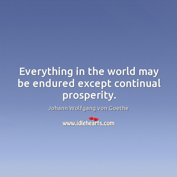 Everything in the world may be endured except continual prosperity. Image