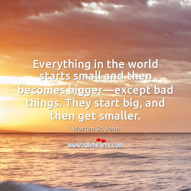 Image, Everything in the world starts small and then becomes bigger—except bad