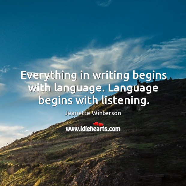 Everything in writing begins with language. Language begins with listening. Image