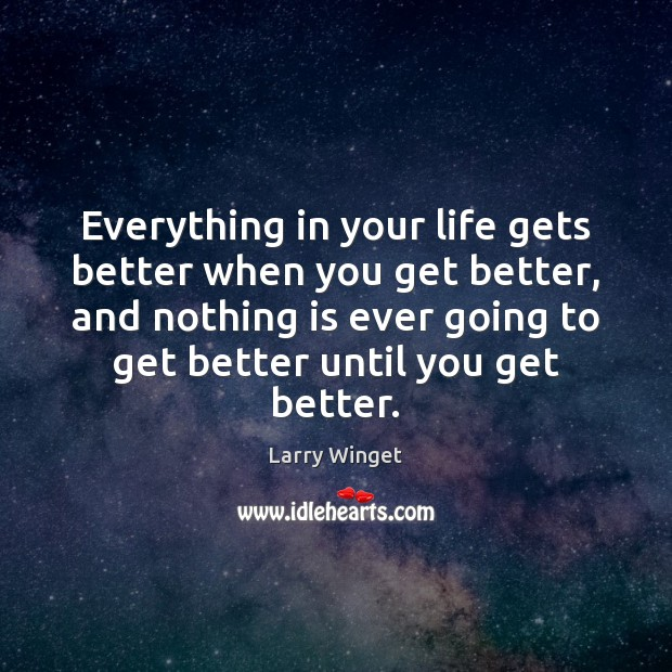 Everything in your life gets better when you get better, and nothing Image