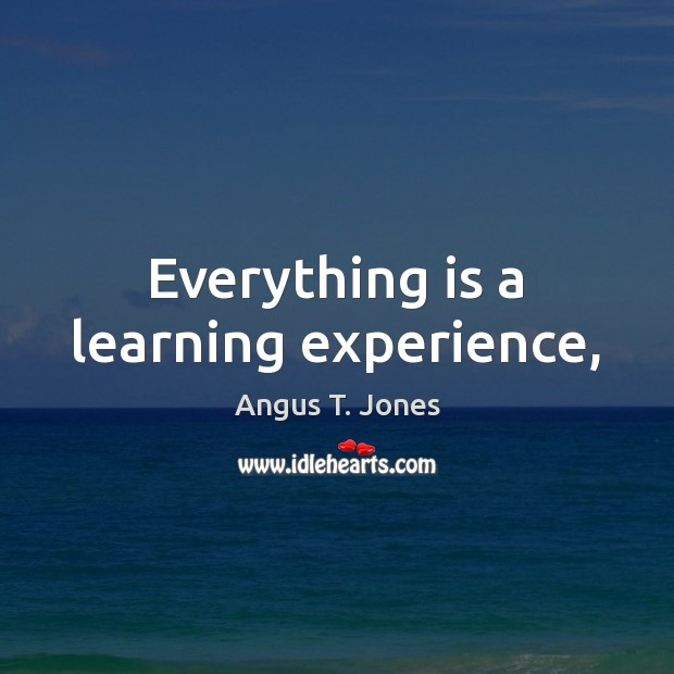 Image, Everything is a learning experience,