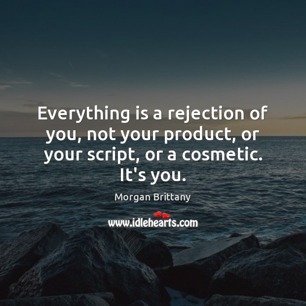 Everything is a rejection of you, not your product, or your script, Image