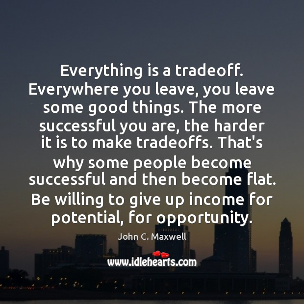 Everything is a tradeoff. Everywhere you leave, you leave some good things. Image