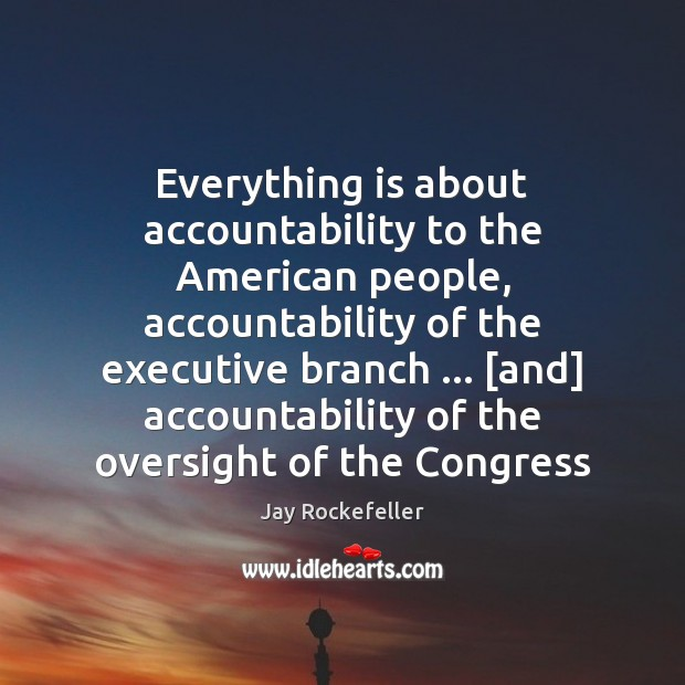 Everything is about accountability to the American people, accountability of the executive Image