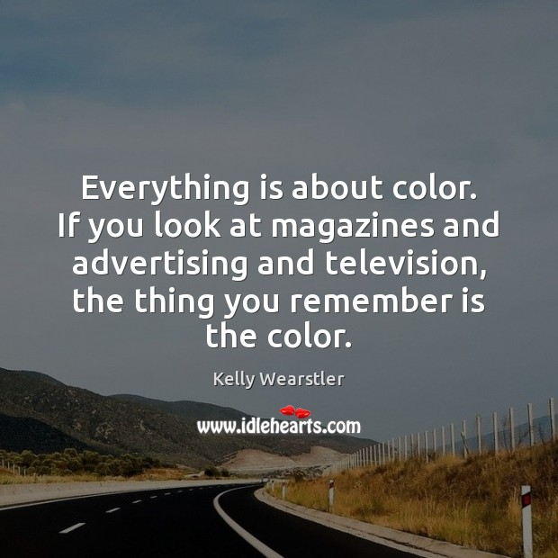 Everything is about color. If you look at magazines and advertising and Image