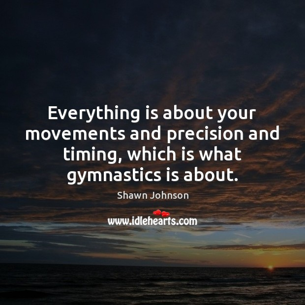 Everything is about your movements and precision and timing, which is what Image