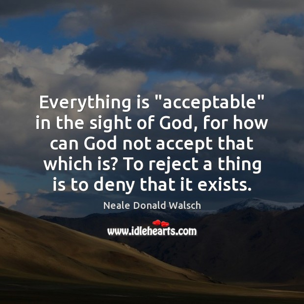 "Everything is ""acceptable"" in the sight of God, for how can God Image"