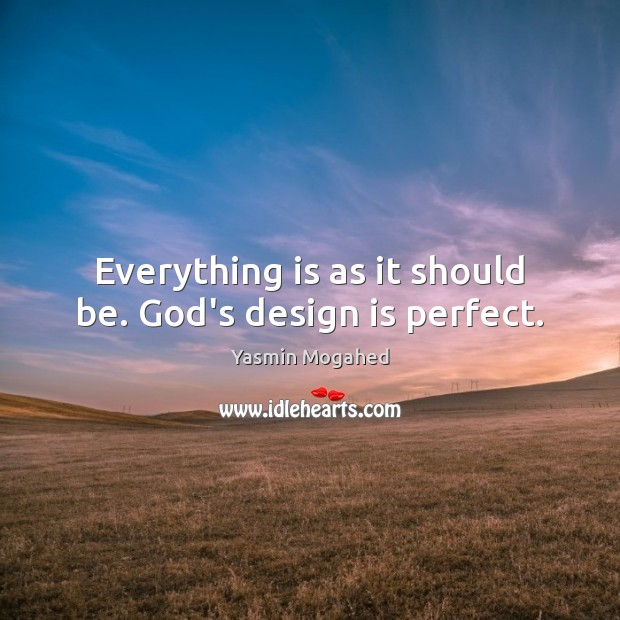 Everything is as it should be. God's design is perfect. Image