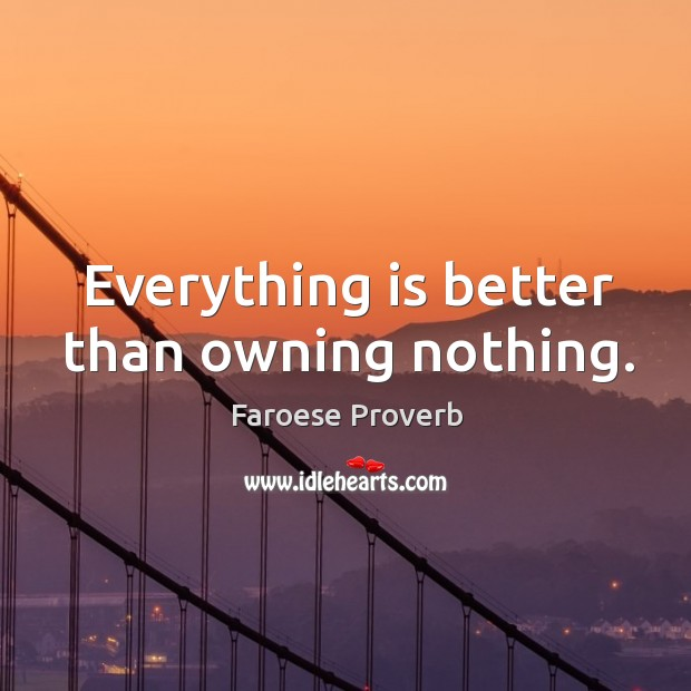 Everything is better than owning nothing. Faroese Proverbs Image