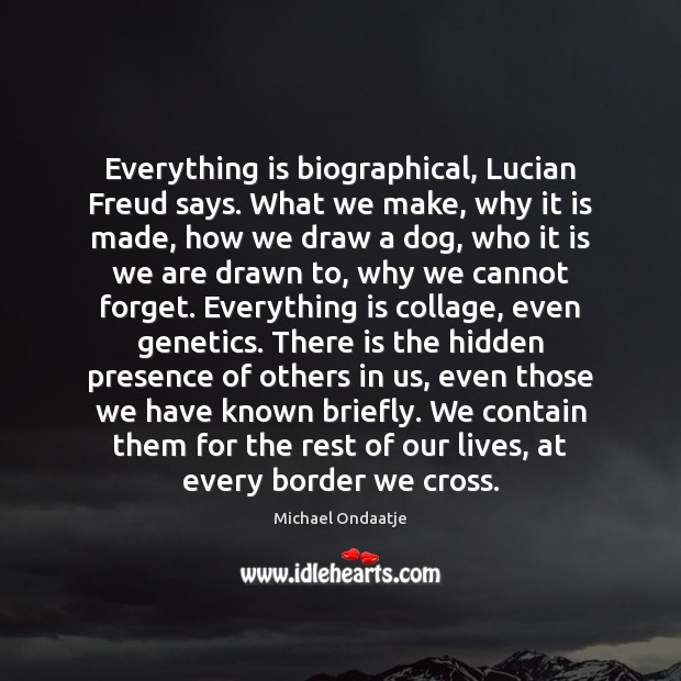Everything is biographical, Lucian Freud says. What we make, why it is Image